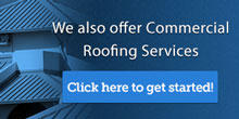 We also offer commercial roofing services. Click here to get started!