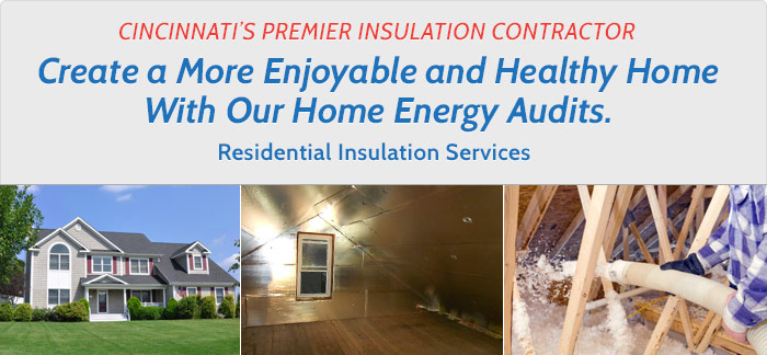 Home Insulation Contractor and Energy Audits in Greater Cincinnati