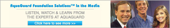 AquaGuard Foundation Solutions in the Media. Listen, Watch & learn from the Experts at AquaGuard.