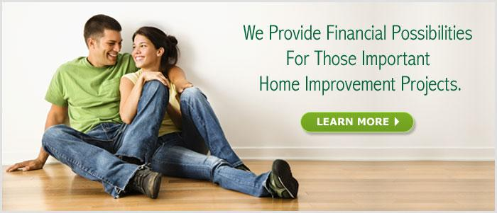 We Provide Financial Possibilities For Those Important Home Improvement Projects - Learn More.