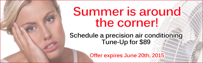Summer is around the corner! Schedule a precision air conditioning tuneup for $89. Expires June 20th, 2015