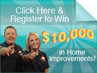 Register to win $10,000 in Home Improvements!