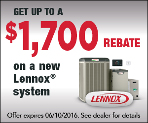 Get up to a $1700 rebate on a new Lennox system. Offer expires June 10, 2016. See dealer for details.